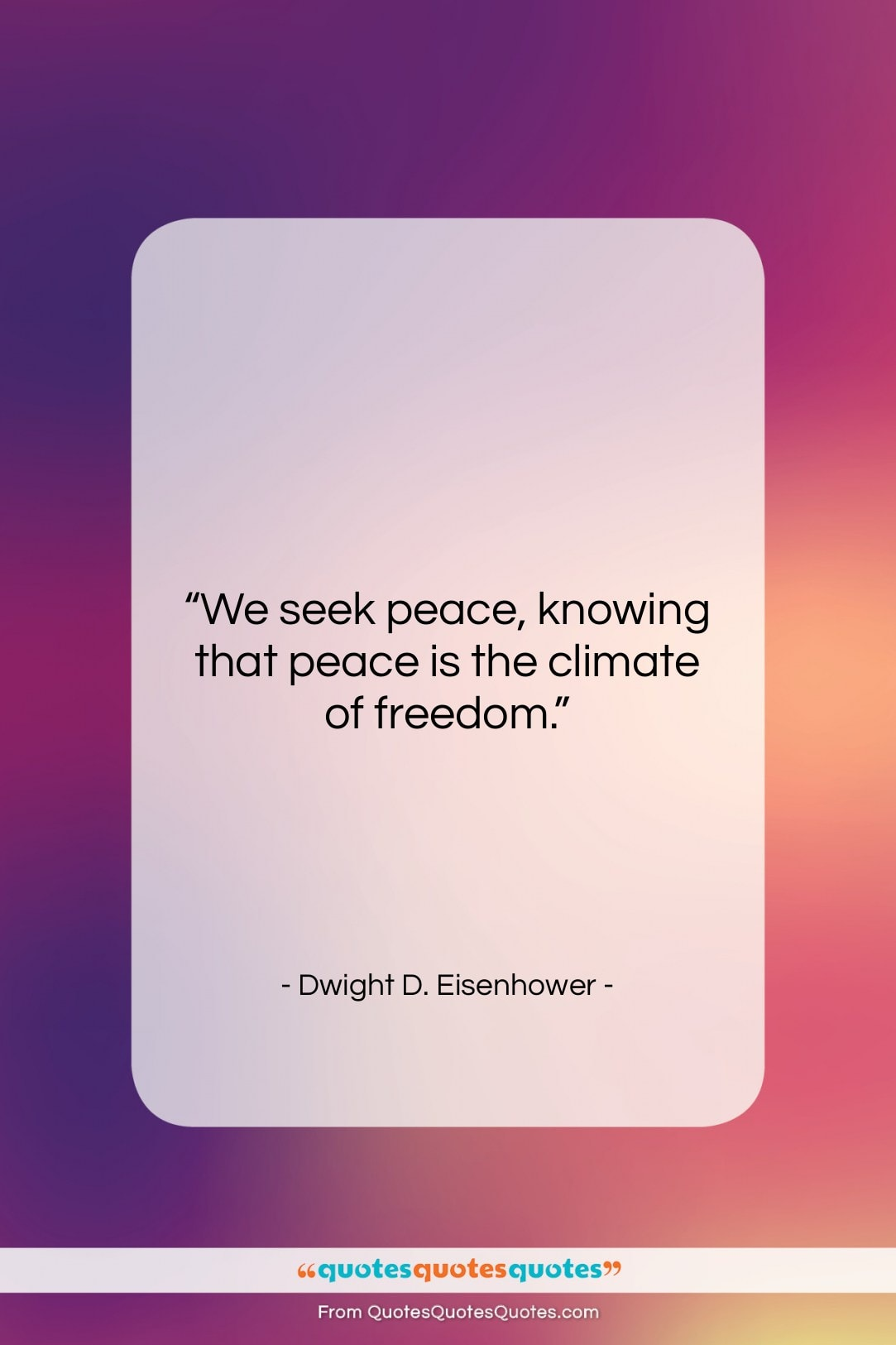 """Dwight D. Eisenhower quote: """"We seek peace, knowing that peace is…""""- at QuotesQuotesQuotes.com"""