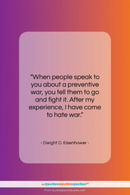 """Dwight D. Eisenhower quote: """"When people speak to you about a…""""- at QuotesQuotesQuotes.com"""