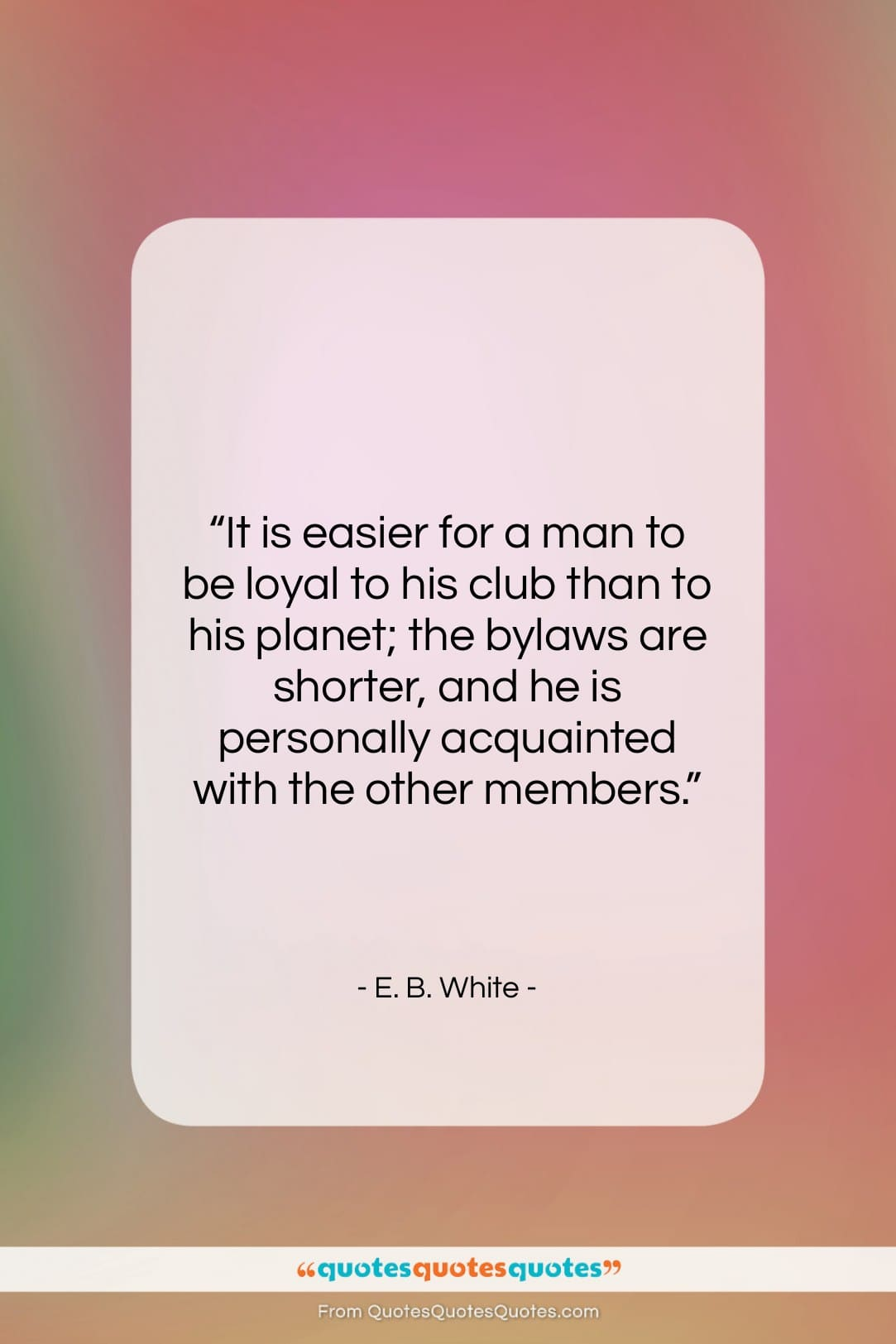 """E. B. White quote: """"It is easier for a man to…""""- at QuotesQuotesQuotes.com"""