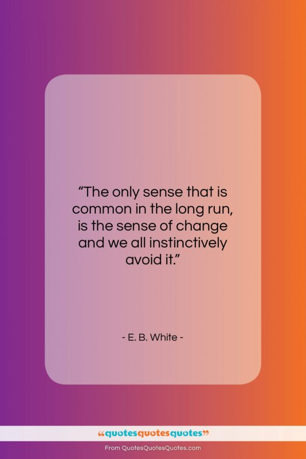 "E. B. White quote: ""The only sense that is common in…""- at QuotesQuotesQuotes.com"