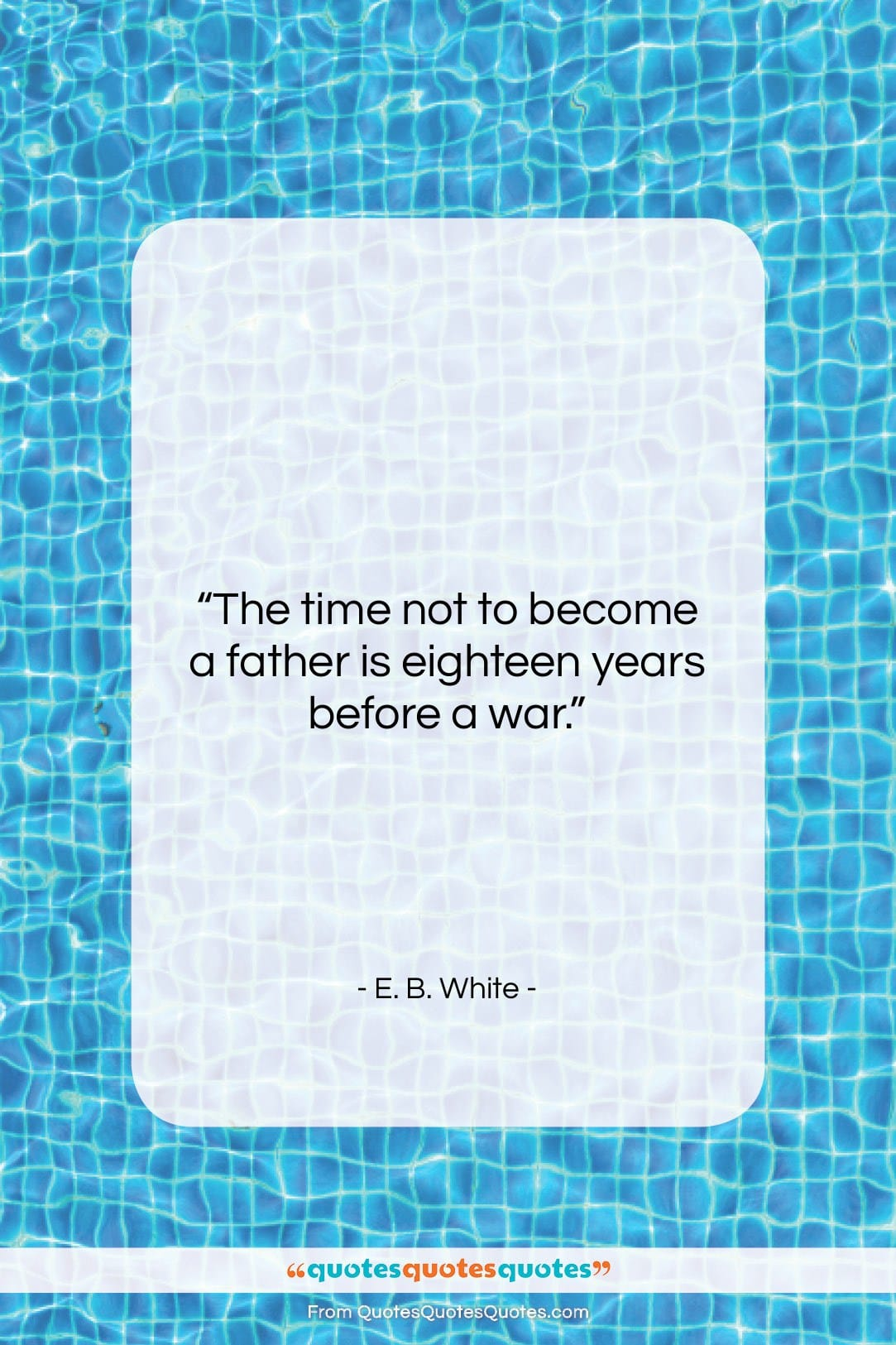 """E. B. White quote: """"The time not to become a father…""""- at QuotesQuotesQuotes.com"""