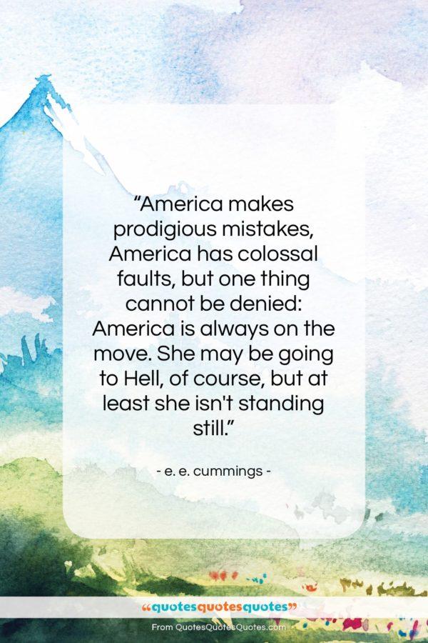 """e. e. cummings quote: """"America makes prodigious mistakes, America has colossal…""""- at QuotesQuotesQuotes.com"""