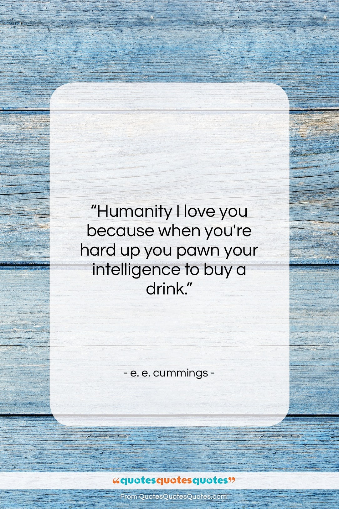 """e. e. cummings quote: """"Humanity I love you because when you're…""""- at QuotesQuotesQuotes.com"""