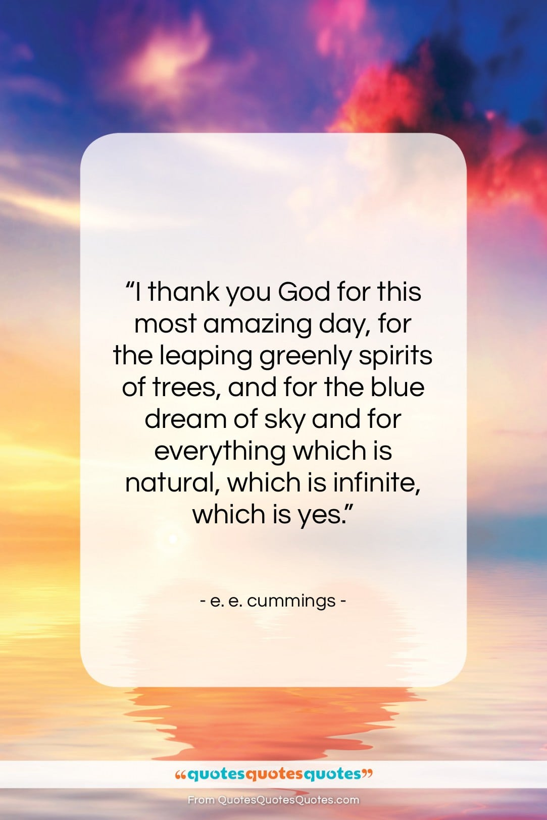 """e. e. cummings quote: """"I thank you God for this most…""""- at QuotesQuotesQuotes.com"""