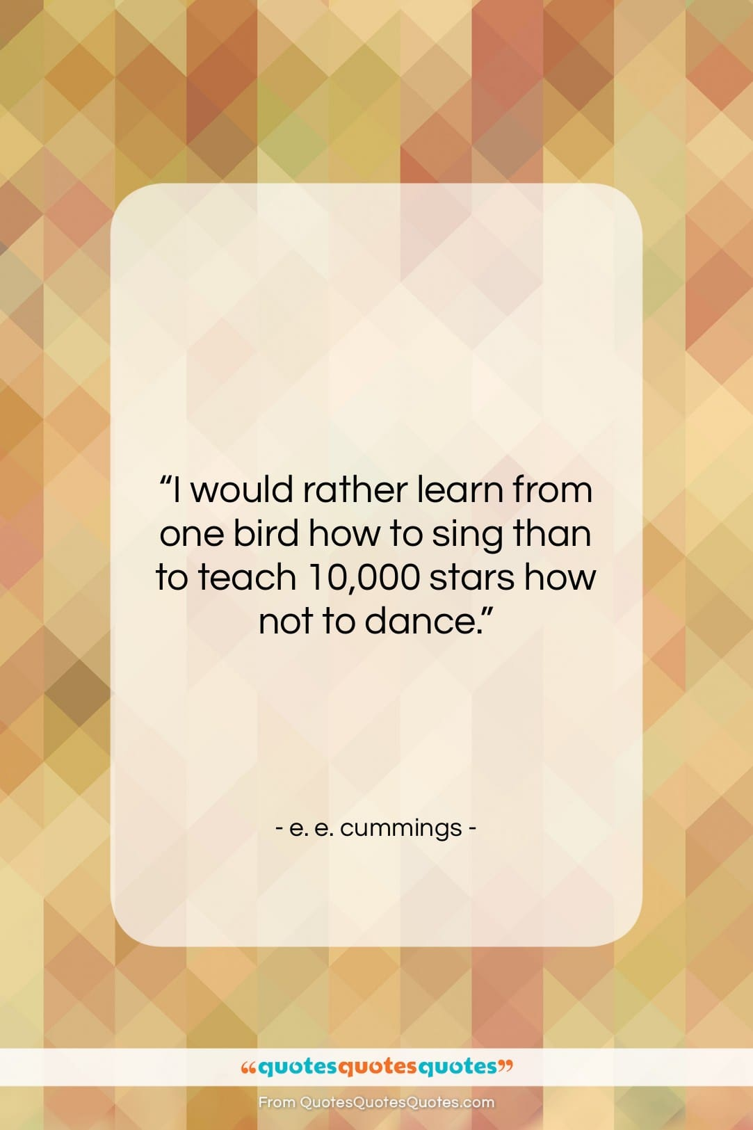 """e. e. cummings quote: """"I would rather learn from one bird…""""- at QuotesQuotesQuotes.com"""