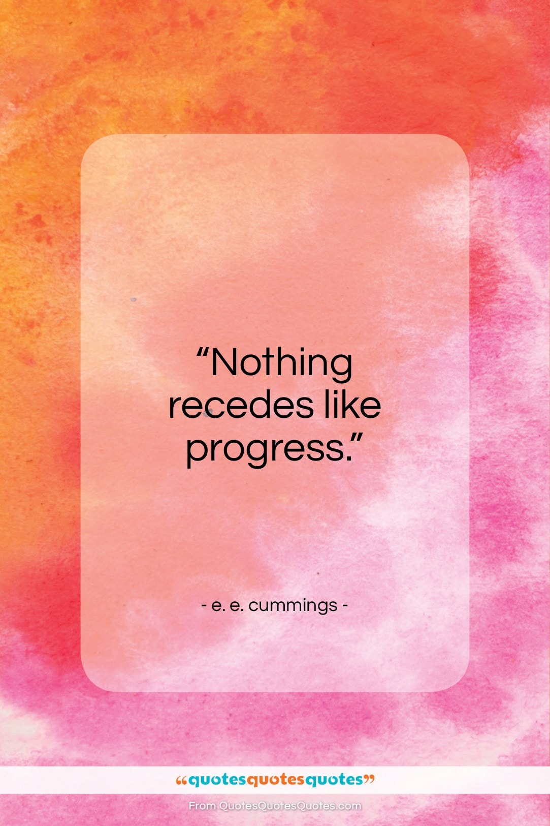 """e. e. cummings quote: """"Nothing recedes like progress…""""- at QuotesQuotesQuotes.com"""