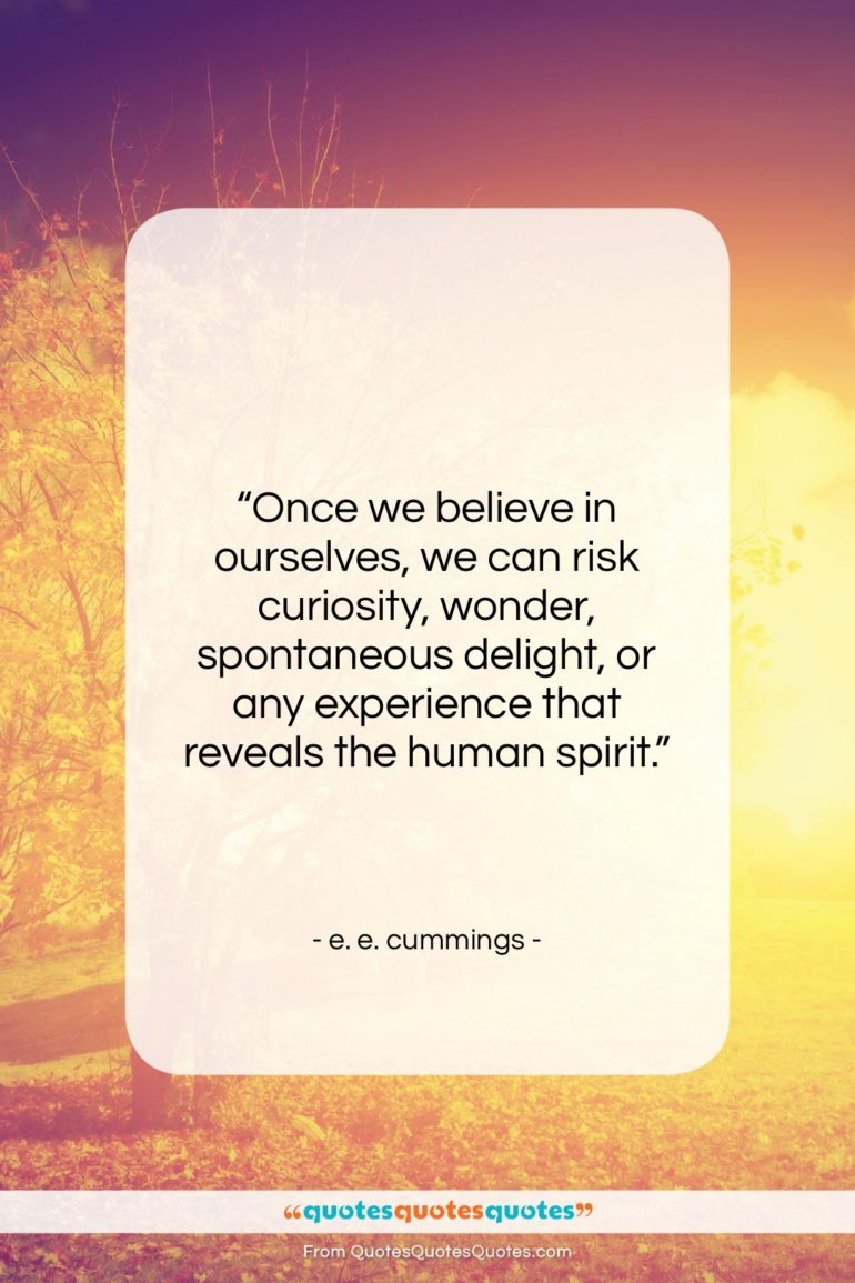 """e. e. cummings quote: """"Once we believe in ourselves, we can…""""- at QuotesQuotesQuotes.com"""