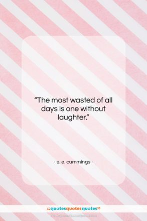 "e. e. cummings quote: ""The most wasted of all days is…""- at QuotesQuotesQuotes.com"