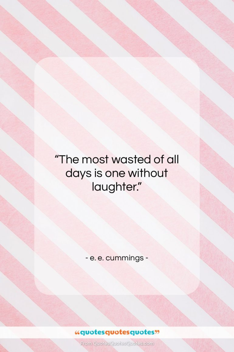 """e. e. cummings quote: """"The most wasted of all days is…""""- at QuotesQuotesQuotes.com"""