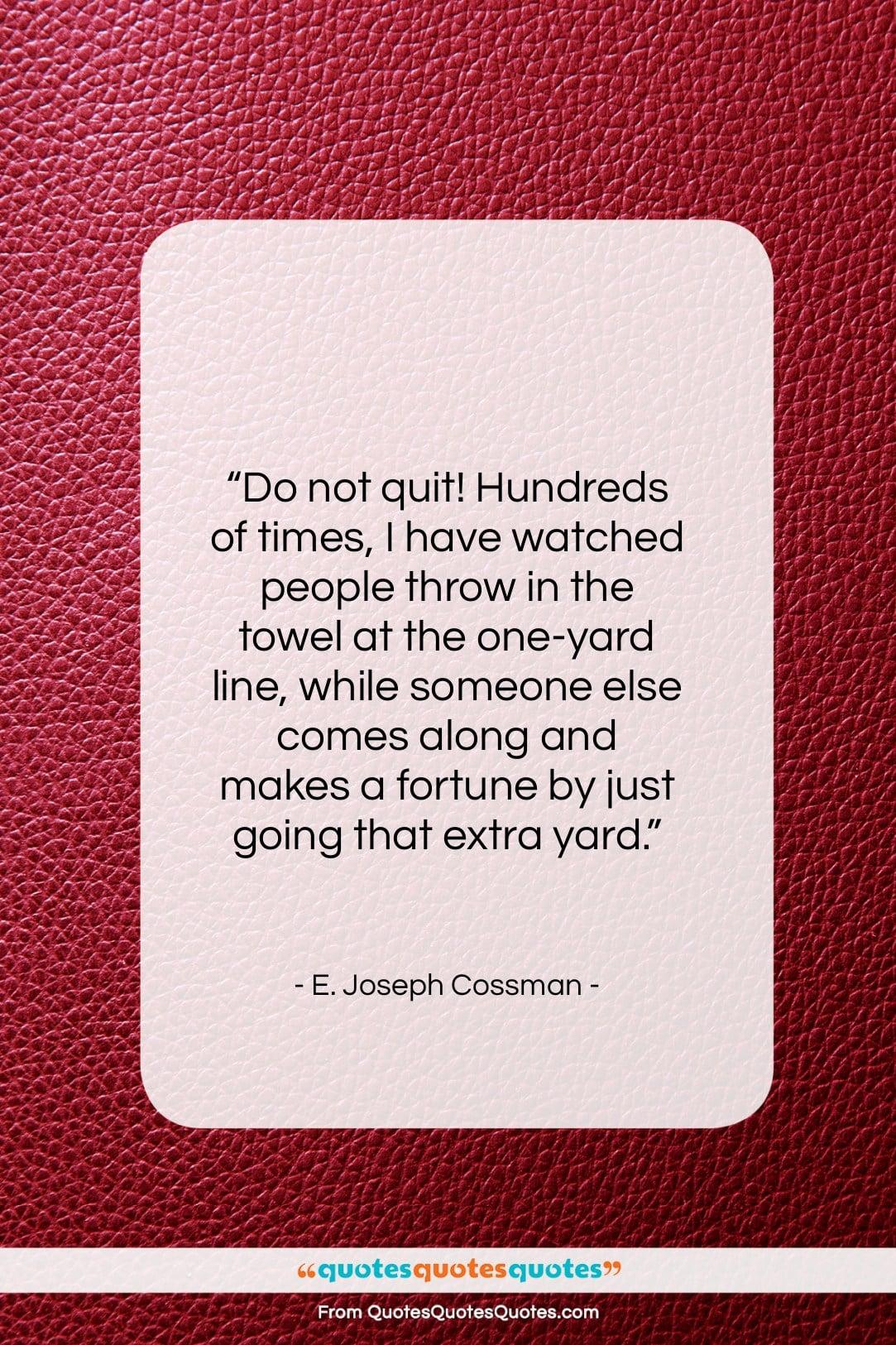 "E. Joseph Cossman quote: ""Do not quit! Hundreds of times…""- at QuotesQuotesQuotes.com"