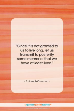 "E. Joseph Cossman quote: ""Since it is not granted to us…""- at QuotesQuotesQuotes.com"