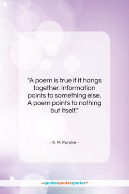 """E. M. Forster quote: """"A poem is true if it hangs…""""- at QuotesQuotesQuotes.com"""