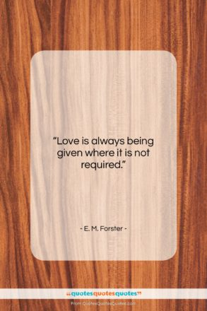 """E. M. Forster quote: """"Love is always being given where it…""""- at QuotesQuotesQuotes.com"""