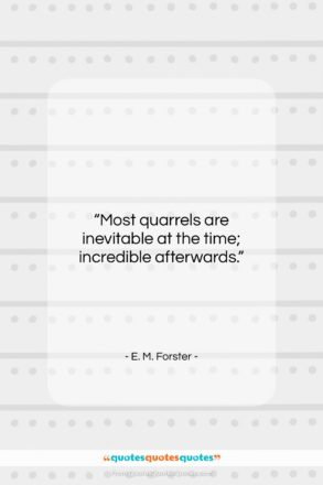 """E. M. Forster quote: """"Most quarrels are inevitable at the time;…""""- at QuotesQuotesQuotes.com"""
