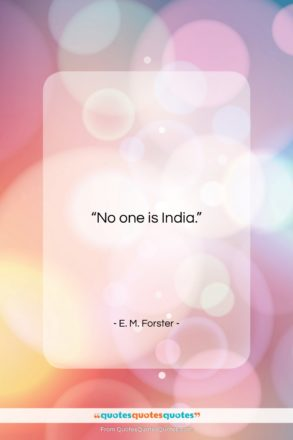 """E. M. Forster quote: """"No one is India….""""- at QuotesQuotesQuotes.com"""