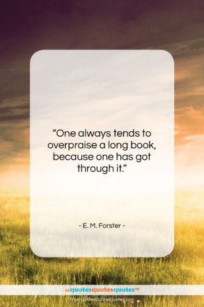 """E. M. Forster quote: """"One always tends to overpraise a long…""""- at QuotesQuotesQuotes.com"""