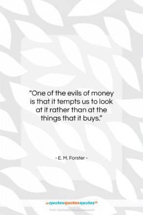 """E. M. Forster quote: """"One of the evils of money is…""""- at QuotesQuotesQuotes.com"""