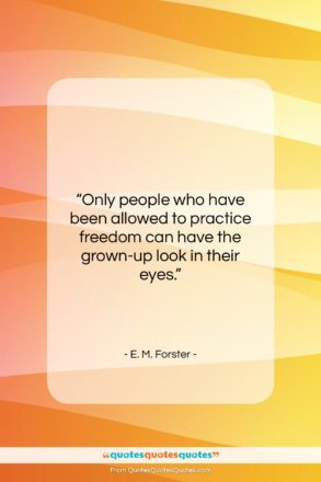 """E. M. Forster quote: """"Only people who have been allowed to…""""- at QuotesQuotesQuotes.com"""