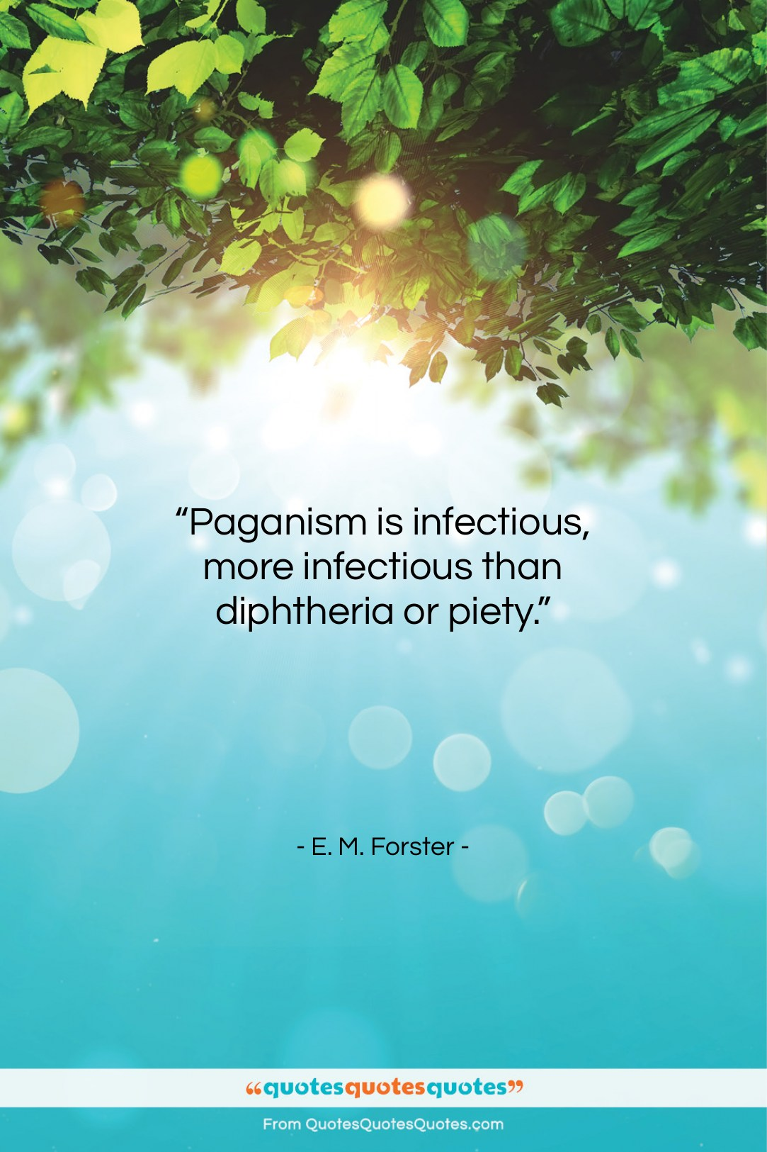 """E. M. Forster quote: """"Paganism is infectious, more infectious than diphtheria…""""- at QuotesQuotesQuotes.com"""