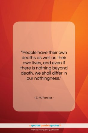 """E. M. Forster quote: """"People have their own deaths as well…""""- at QuotesQuotesQuotes.com"""