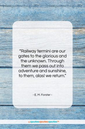 """E. M. Forster quote: """"Railway termini are our gates to the…""""- at QuotesQuotesQuotes.com"""