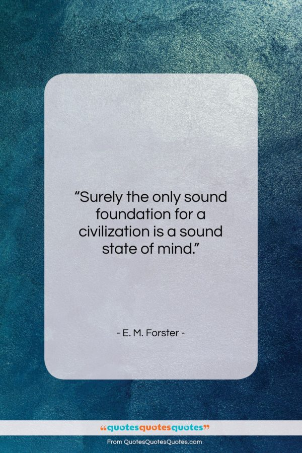 "E. M. Forster quote: ""Surely the only sound foundation for a…""- at QuotesQuotesQuotes.com"