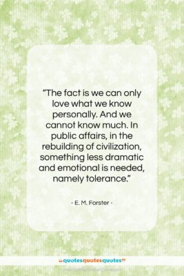 """E. M. Forster quote: """"The fact is we can only love…""""- at QuotesQuotesQuotes.com"""