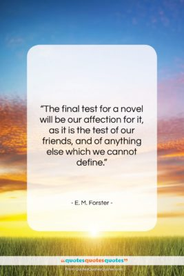 """E. M. Forster quote: """"The final test for a novel will…""""- at QuotesQuotesQuotes.com"""