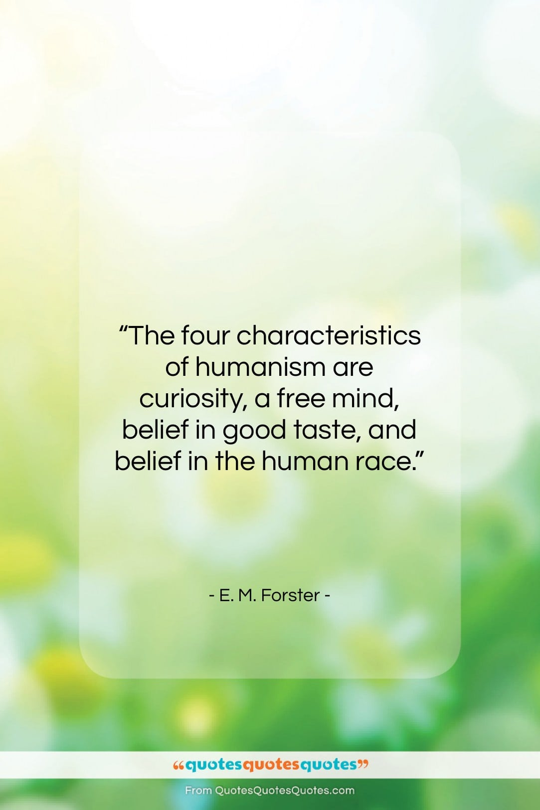 """E. M. Forster quote: """"The four characteristics of humanism are curiosity,…""""- at QuotesQuotesQuotes.com"""