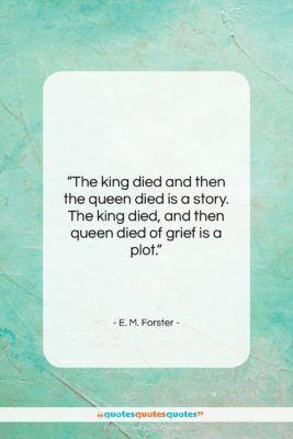 """E. M. Forster quote: """"The king died and then the queen…""""- at QuotesQuotesQuotes.com"""