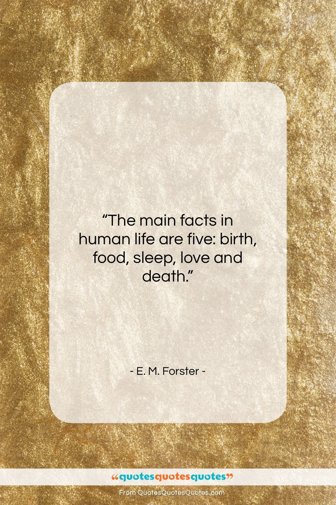 """E. M. Forster quote: """"The main facts in human life are…""""- at QuotesQuotesQuotes.com"""
