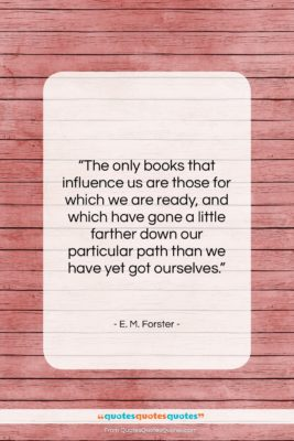 """E. M. Forster quote: """"The only books that influence us are…""""- at QuotesQuotesQuotes.com"""
