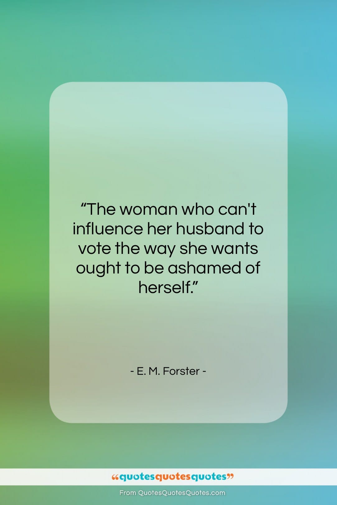 """E. M. Forster quote: """"The woman who can't influence her husband…""""- at QuotesQuotesQuotes.com"""