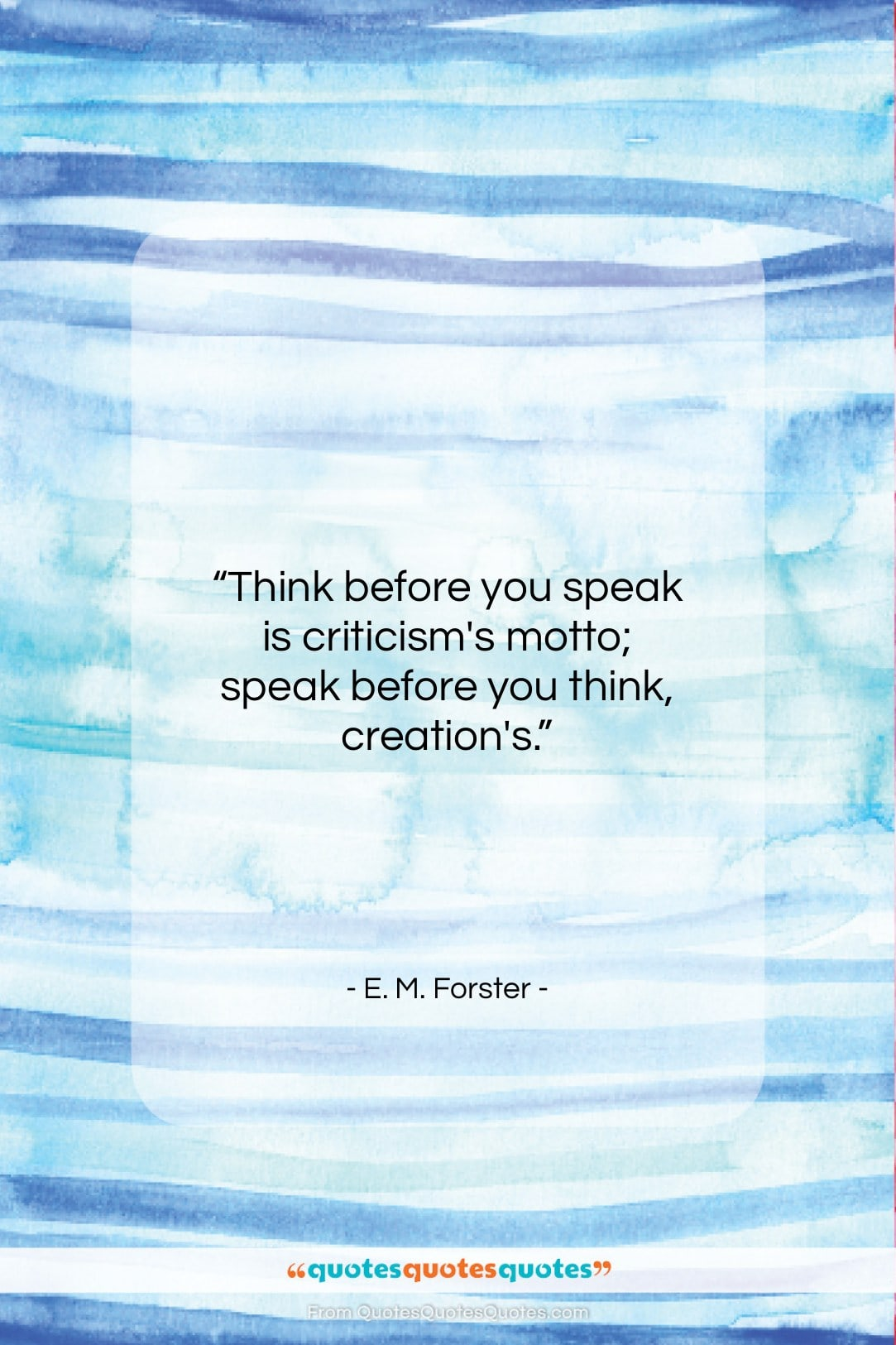 """E. M. Forster quote: """"Think before you speak is criticism's motto;…""""- at QuotesQuotesQuotes.com"""