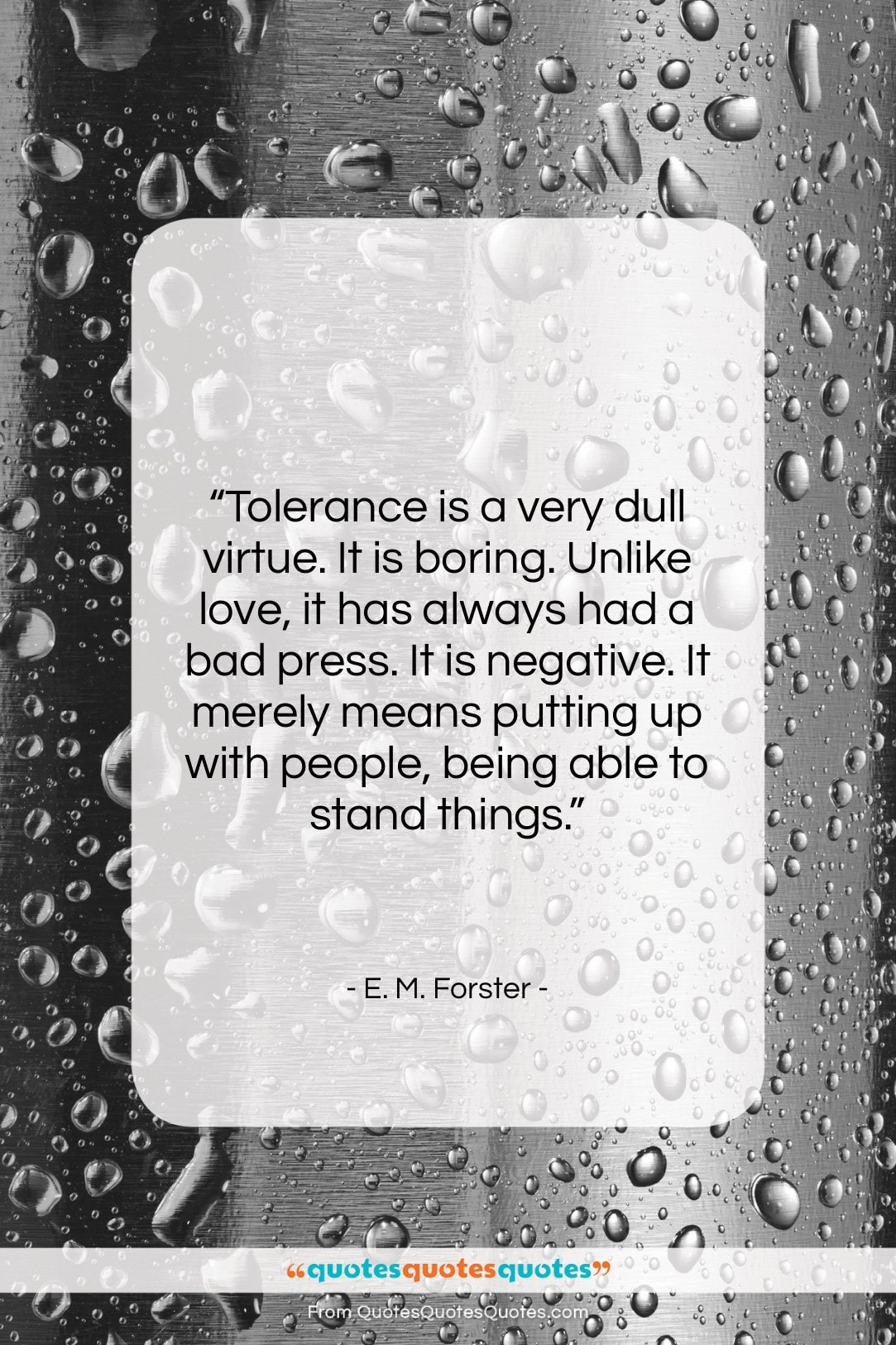 """E. M. Forster quote: """"Tolerance is a very dull virtue. It…""""- at QuotesQuotesQuotes.com"""