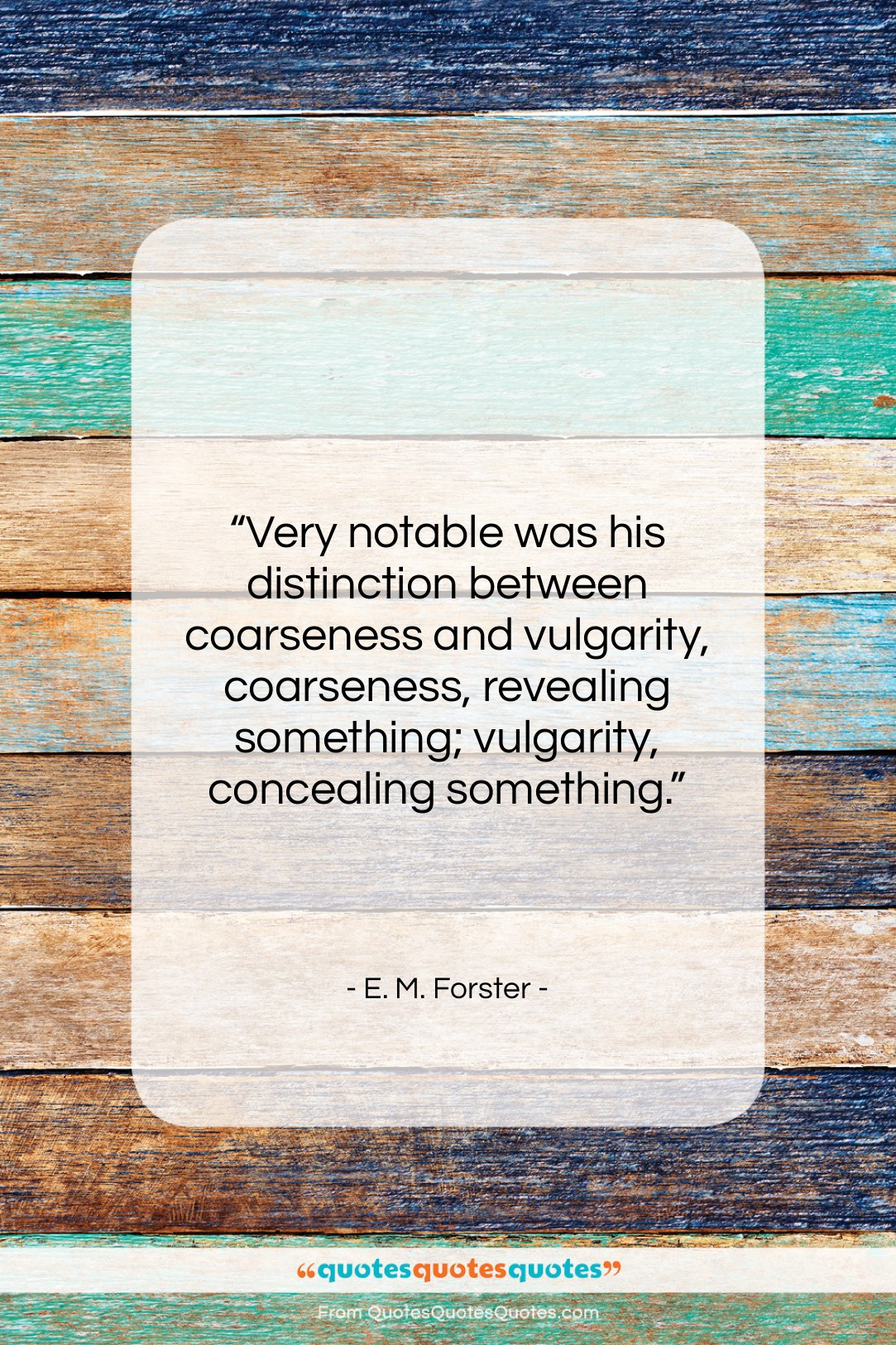 """E. M. Forster quote: """"Very notable was his distinction between coarseness…""""- at QuotesQuotesQuotes.com"""