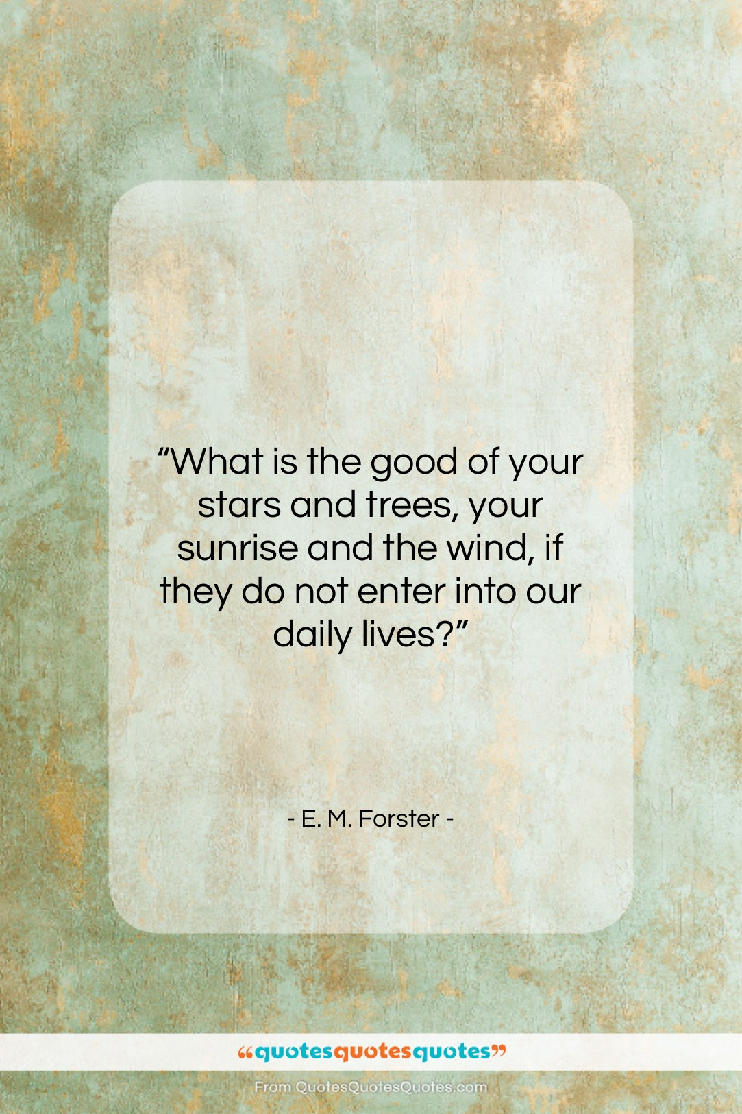 """E. M. Forster quote: """"What is the good of your stars…""""- at QuotesQuotesQuotes.com"""