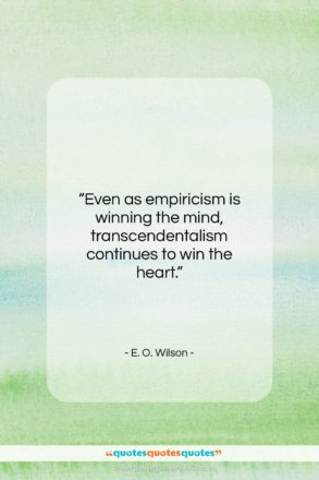 """E. O. Wilson quote: """"Even as empiricism is winning the mind…""""- at QuotesQuotesQuotes.com"""