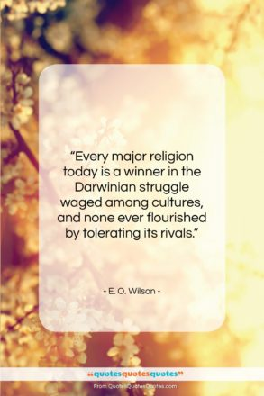 """E. O. Wilson quote: """"Every major religion today is a winner…""""- at QuotesQuotesQuotes.com"""