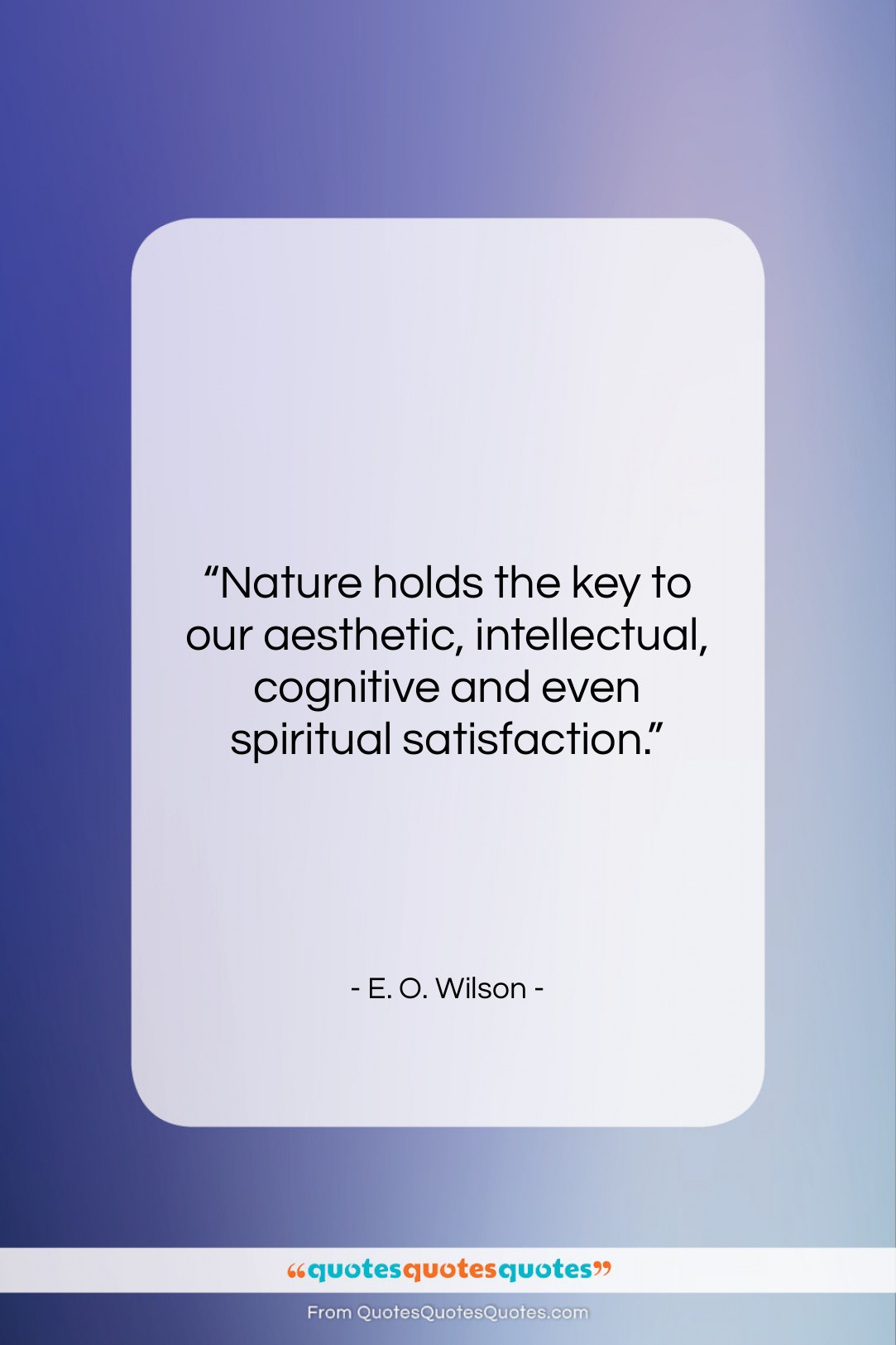 """E. O. Wilson quote: """"Nature holds the key to our aesthetic,…""""- at QuotesQuotesQuotes.com"""