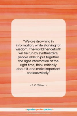 """E. O. Wilson quote: """"We are drowning in information, while starving…""""- at QuotesQuotesQuotes.com"""