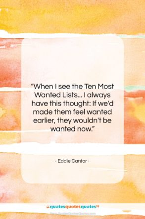 """Eddie Cantor quote: """"When I see the Ten Most Wanted…""""- at QuotesQuotesQuotes.com"""