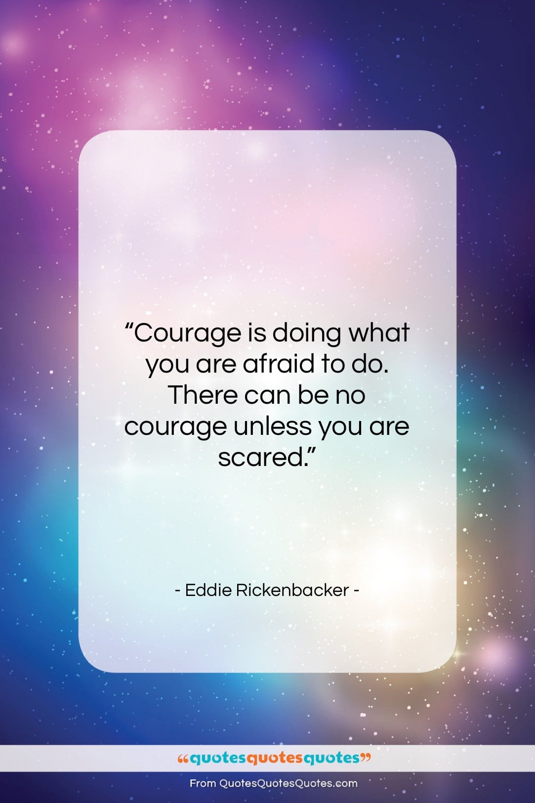 """Eddie Rickenbacker quote: """"Courage is doing what you are afraid…""""- at QuotesQuotesQuotes.com"""