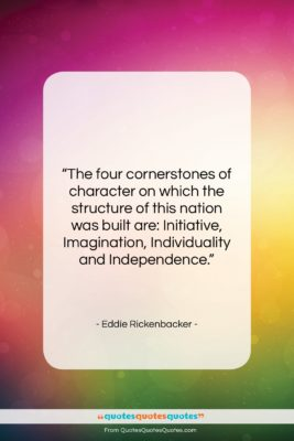 """Eddie Rickenbacker quote: """"The four cornerstones of character on which…""""- at QuotesQuotesQuotes.com"""