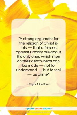 """Edgar Allan Poe quote: """"A strong argument for the religion of…""""- at QuotesQuotesQuotes.com"""