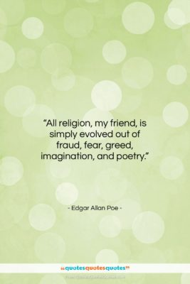 """Edgar Allan Poe quote: """"All religion, my friend, is simply evolved…""""- at QuotesQuotesQuotes.com"""