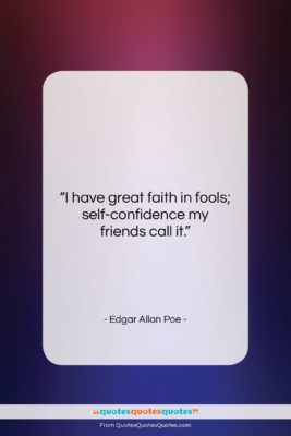"Edgar Allan Poe quote: ""I have great faith in fools; self-confidence…""- at QuotesQuotesQuotes.com"