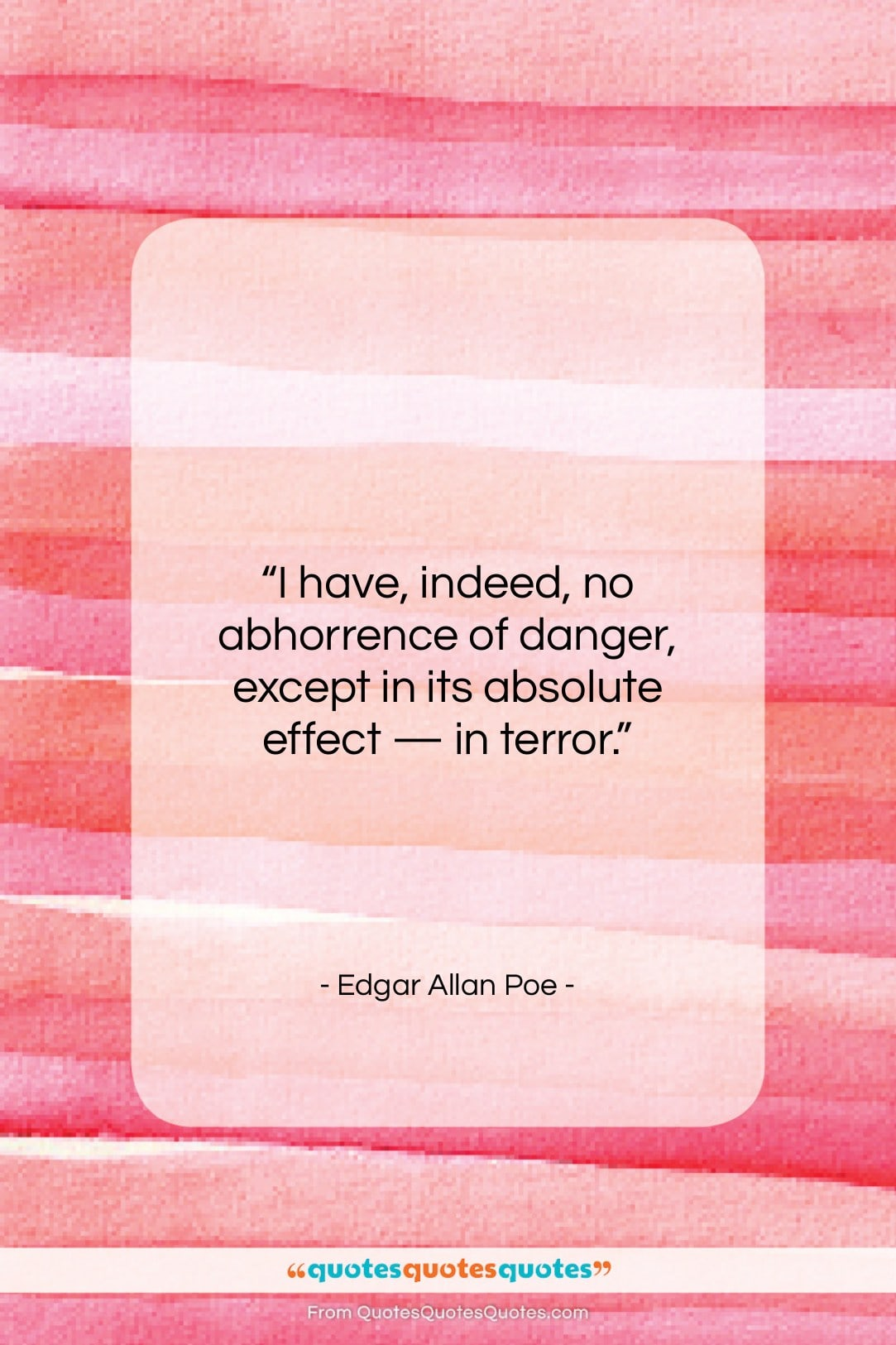 """Edgar Allan Poe quote: """"I have, indeed, no abhorrence of danger,…""""- at QuotesQuotesQuotes.com"""