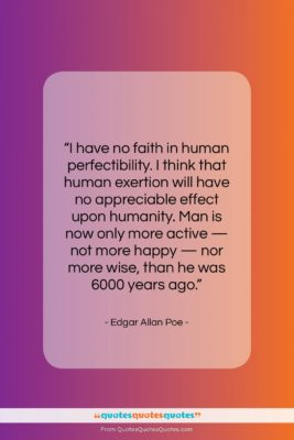 """Edgar Allan Poe quote: """"I have no faith in human perfectibility….""""- at QuotesQuotesQuotes.com"""