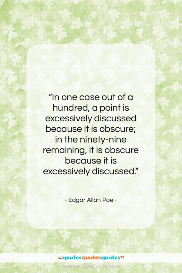 "Edgar Allan Poe quote: ""In one case out of a hundred…""- at QuotesQuotesQuotes.com"